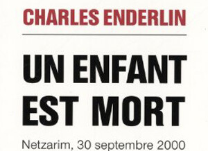 Review by Nidra Poller on Charles Enderlin's Book – Un Enfant Est Mort: Netzarim, 30 Septembre 2000